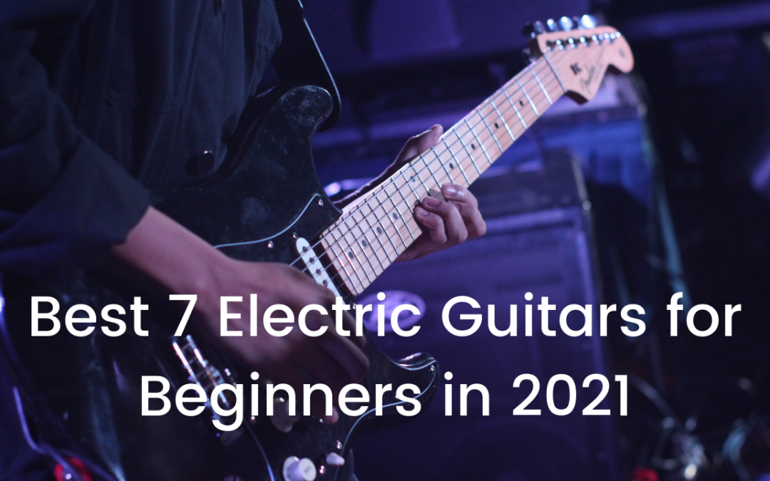 Best 7 Electric Guitars for Beginners in 2021